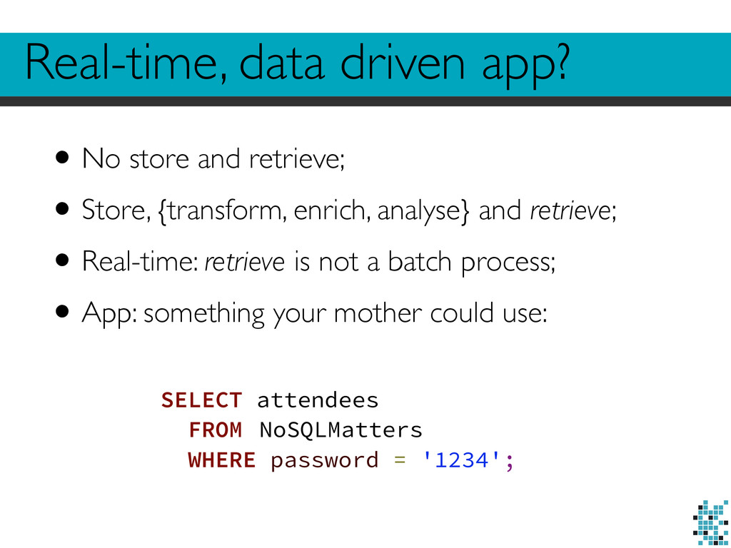 Real-time, data driven app? •No store and retri...