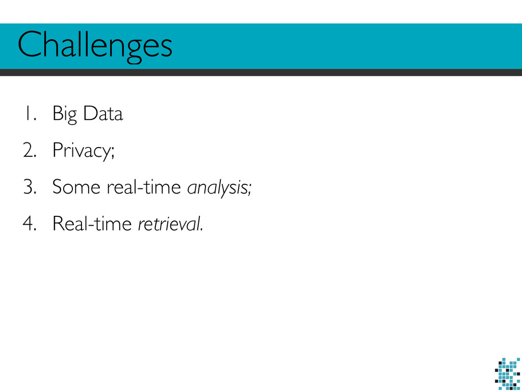 Challenges 1. Big Data  2. Privacy;  3. Som...