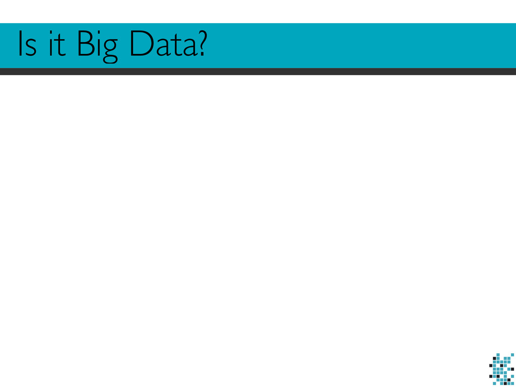 Is it Big Data?