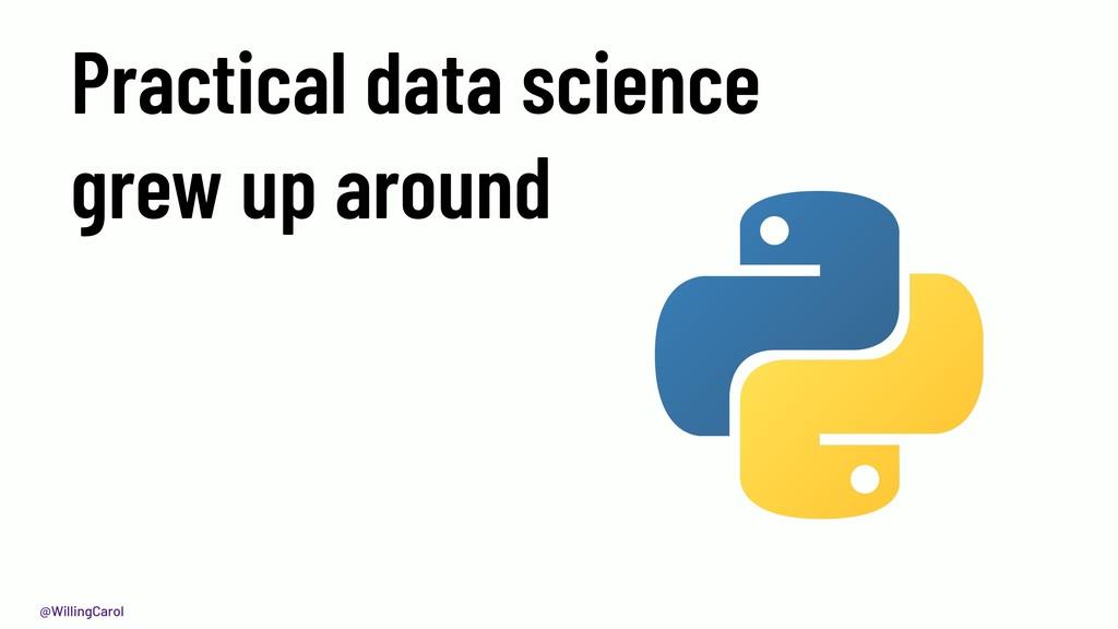 @WillingCarol Practical data science grew up ar...