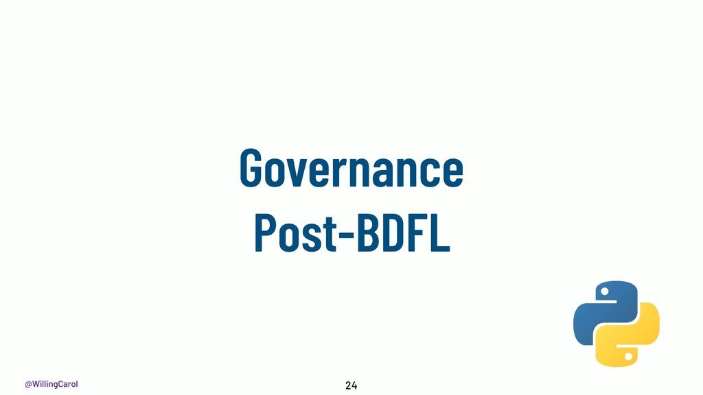 @WillingCarol Governance Post-BDFL 24