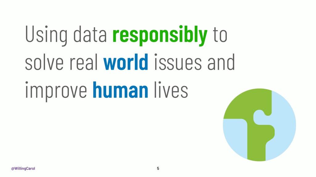@WillingCarol 5 Using data responsibly to solve...