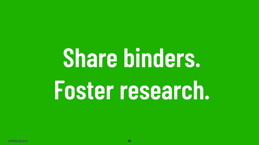 @WillingCarol Share binders. Foster research. 88