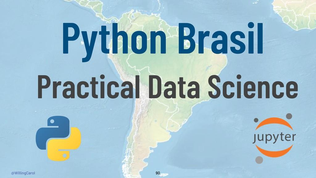 @WillingCarol 90 Python Brasil Practical Data S...