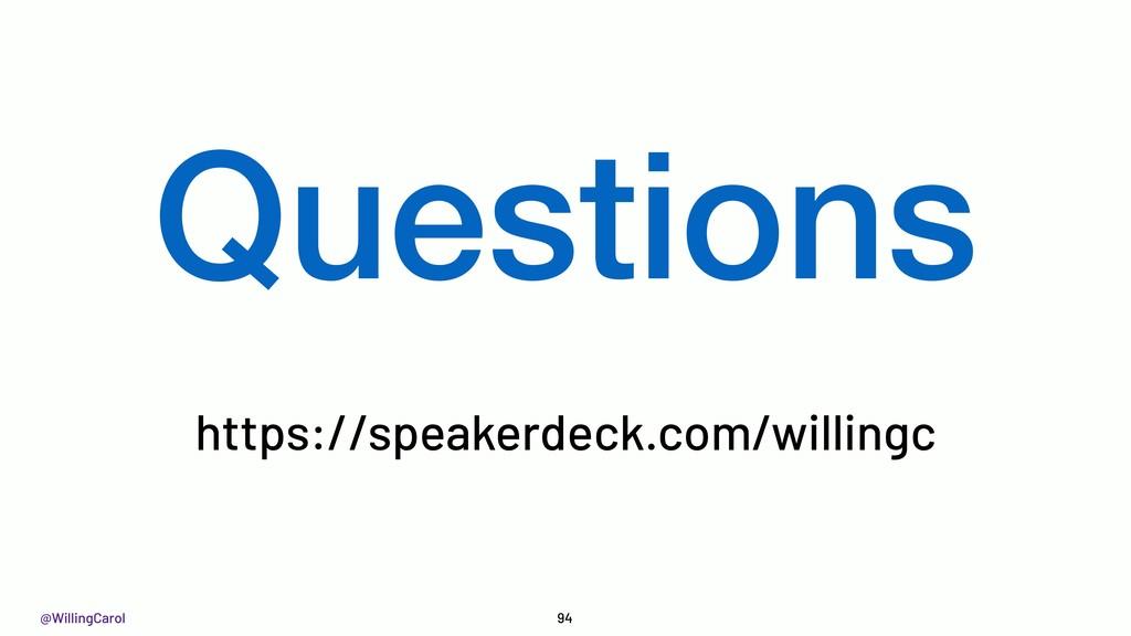 @WillingCarol 94 Questions https://speakerdeck....