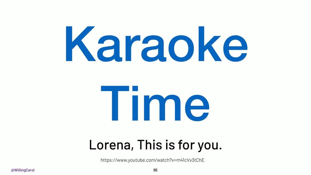 @WillingCarol 95 Karaoke Time Lorena, This is f...