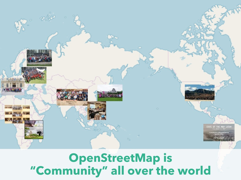 "OpenStreetMap is ""Community"" all over the world"