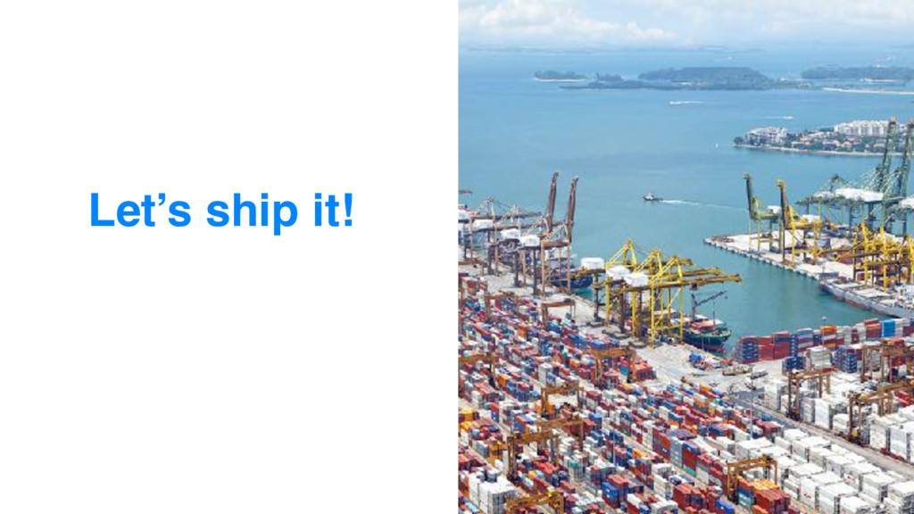 Let's ship it!