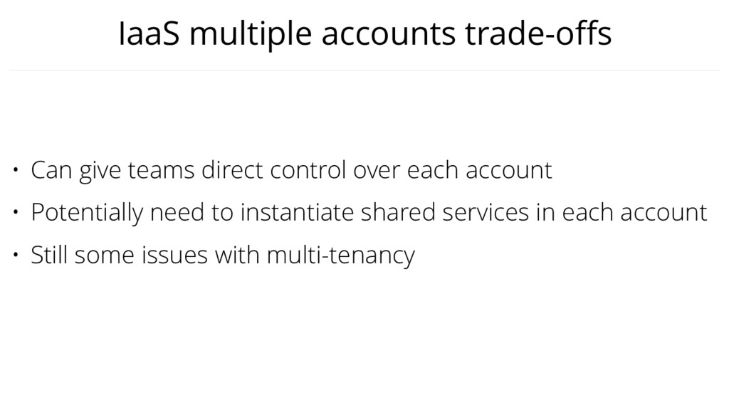 IaaS multiple accounts trade-offs • Can give tea...