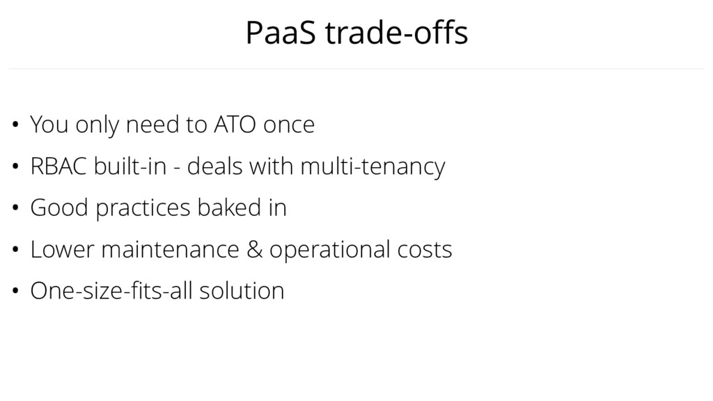 PaaS trade-offs • You only need to ATO once • RB...