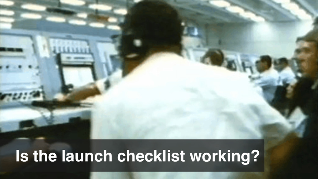 Is the launch checklist working?