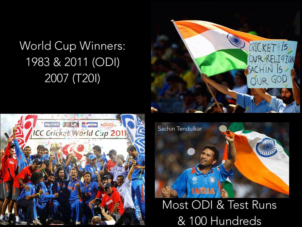 World Cup Winners:  1983 & 2011 (ODI) 2007 (T...