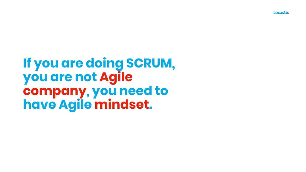 If you are doing SCRUM, you are not Agile compa...
