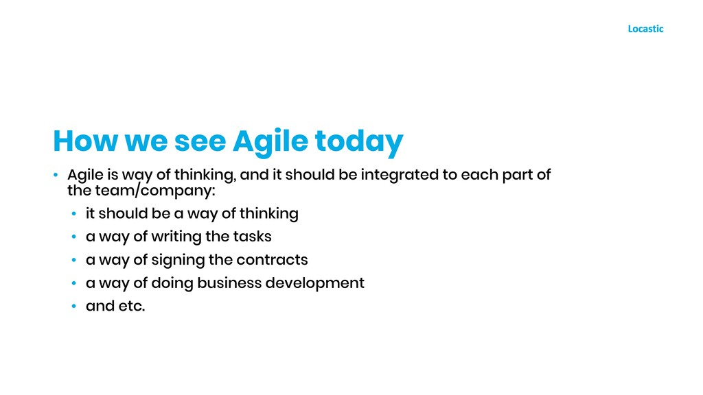 • Agile is way of thinking, and it should be in...