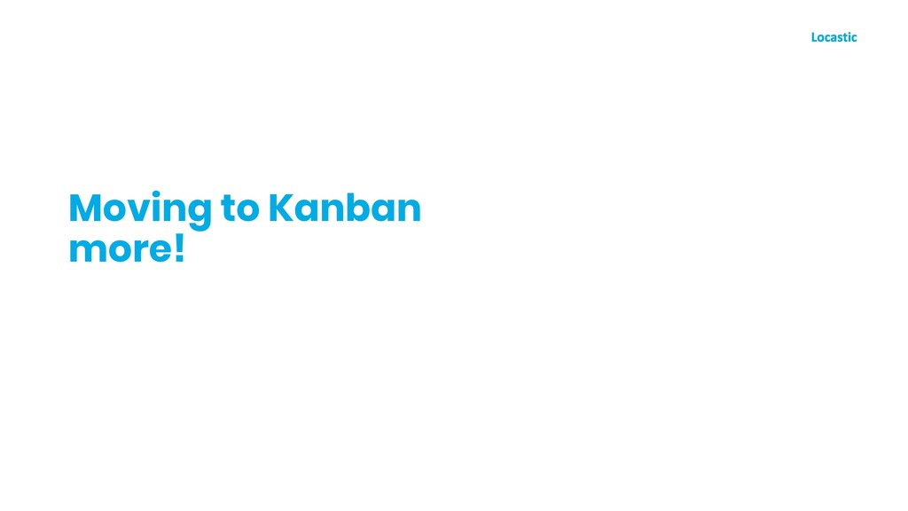 Moving to Kanban more!
