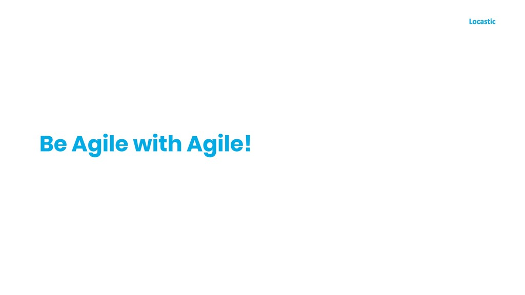 Be Agile with Agile!