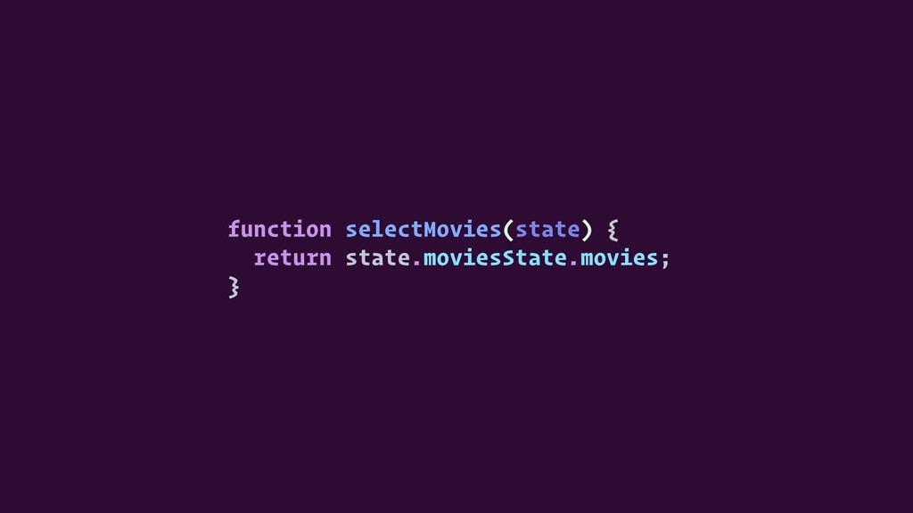 function selectMovies(state) { return state.mov...
