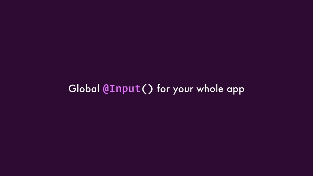 Global @Input() for your whole app