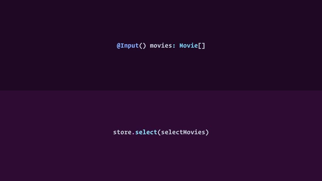 @Input() movies: Movie[] store.select(selectMov...