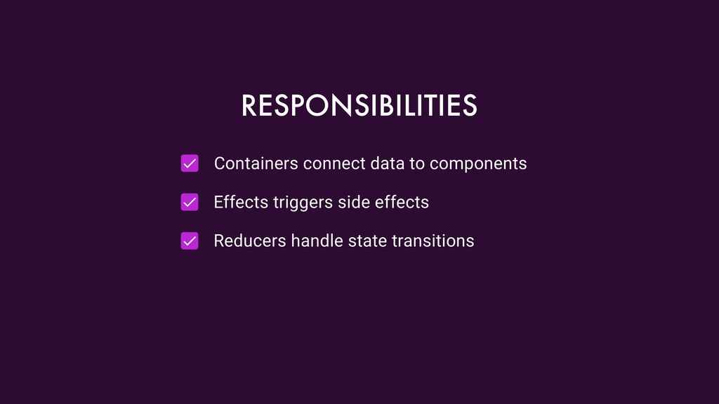Containers connect data to components Effects t...