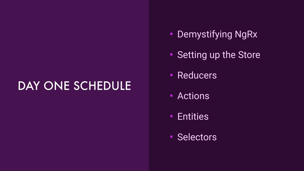 DAY ONE SCHEDULE • Demystifying NgRx • Setting ...
