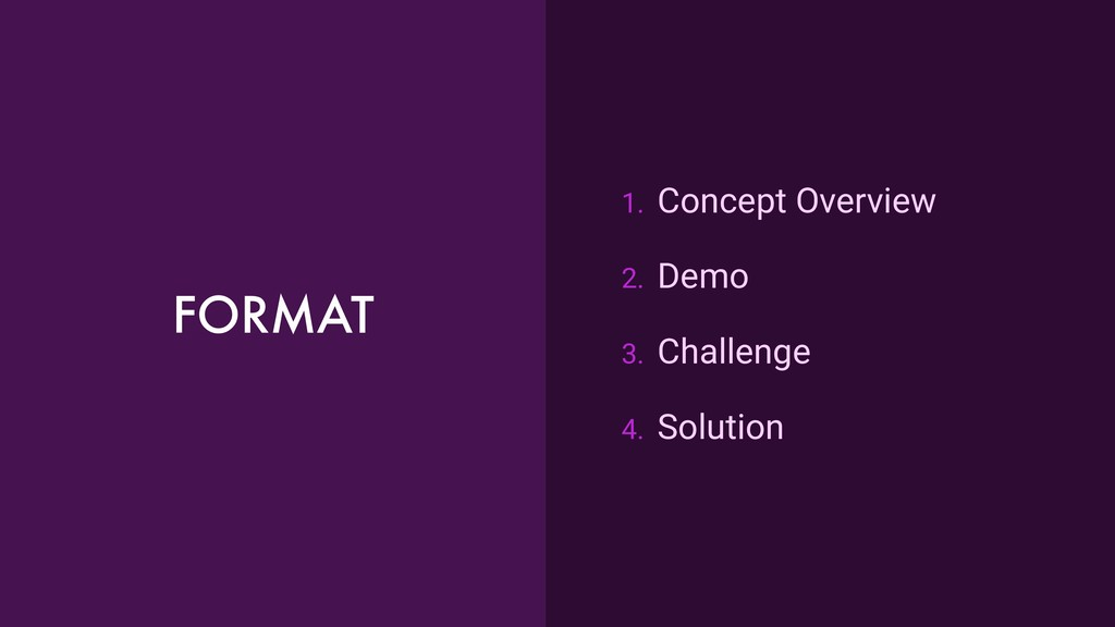 FORMAT 1. Concept Overview 2. Demo 3. Challenge...