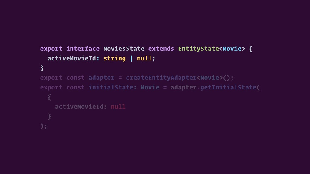 export interface MoviesState extends EntityStat...