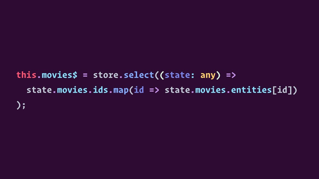 this.movies$ = store.select((state: any) => sta...