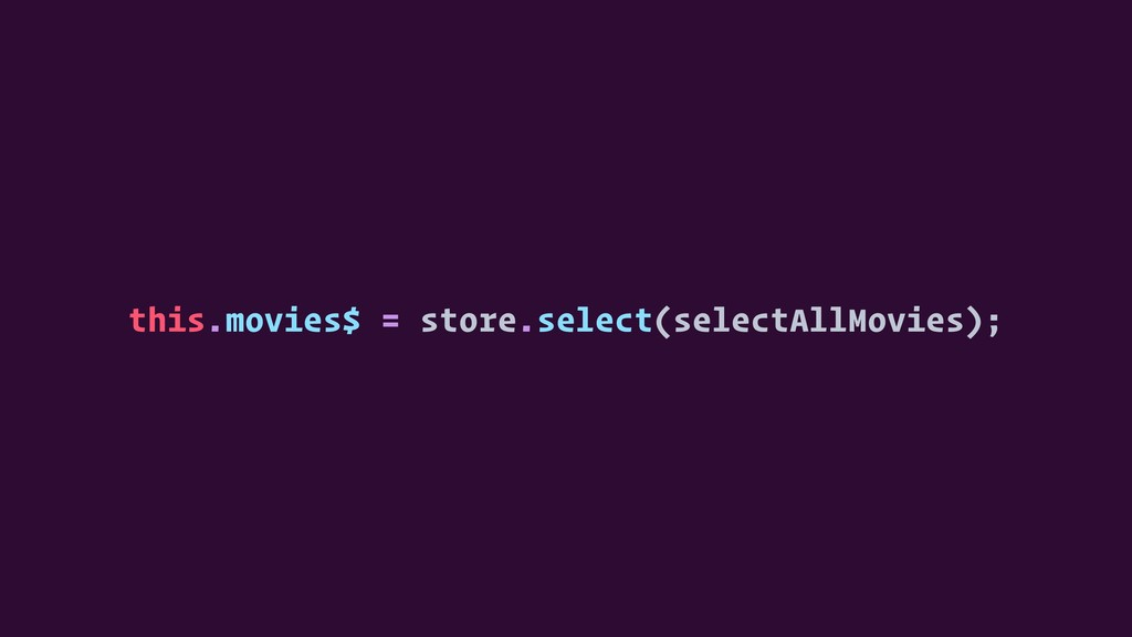 this.movies$ = store.select(selectAllMovies);