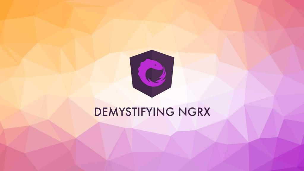 DEMYSTIFYING NGRX