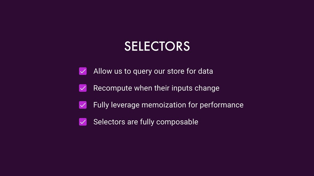 Allow us to query our store for data Recompute ...