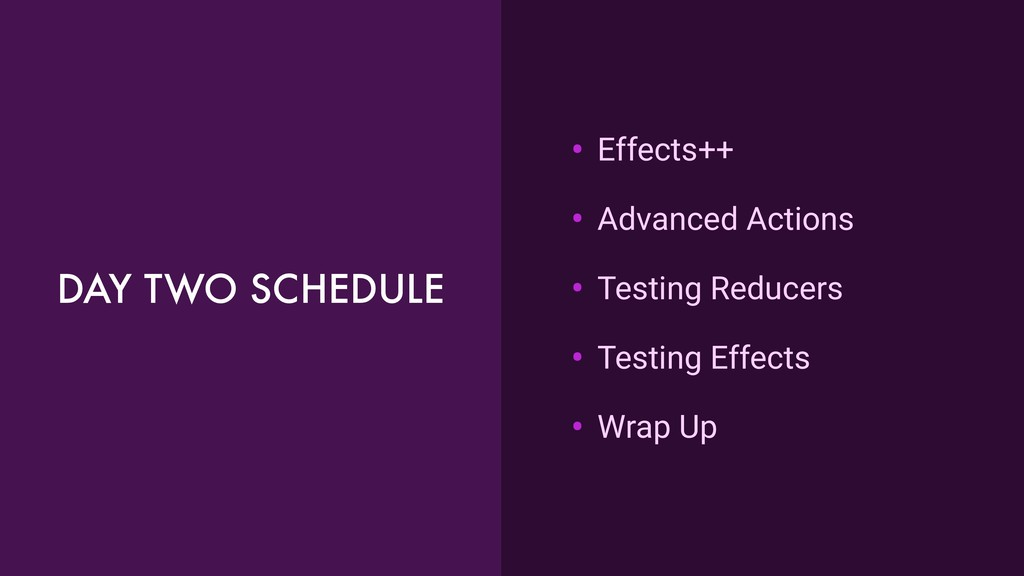 DAY TWO SCHEDULE • Effects++ • Advanced Actions...