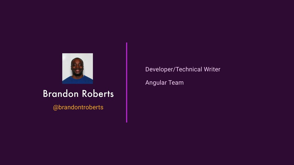 Brandon Roberts @brandontroberts Developer/Tech...
