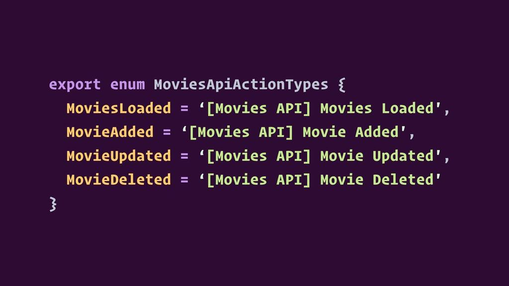 export enum MoviesApiActionTypes { MoviesLoaded...