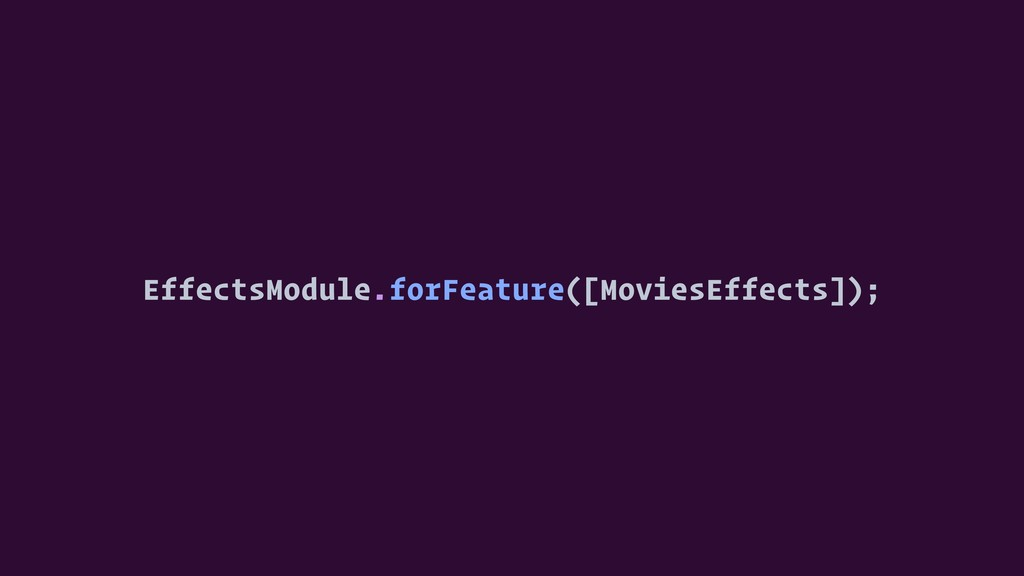 EffectsModule.forFeature([MoviesEffects]);