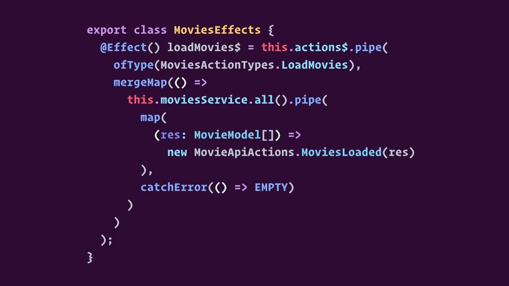 export class MoviesEffects { @Effect() loadMovi...
