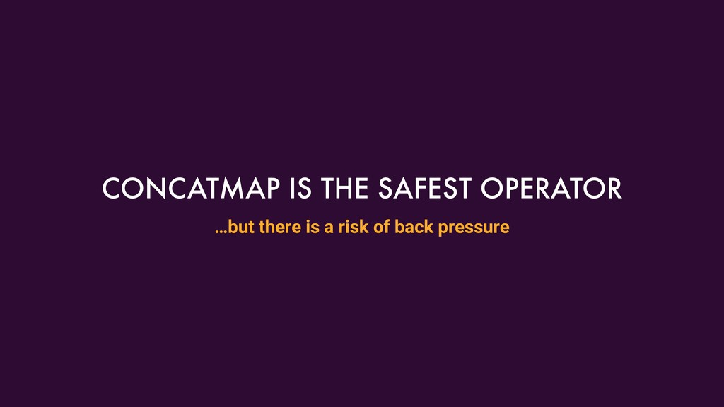 CONCATMAP IS THE SAFEST OPERATOR …but there is ...