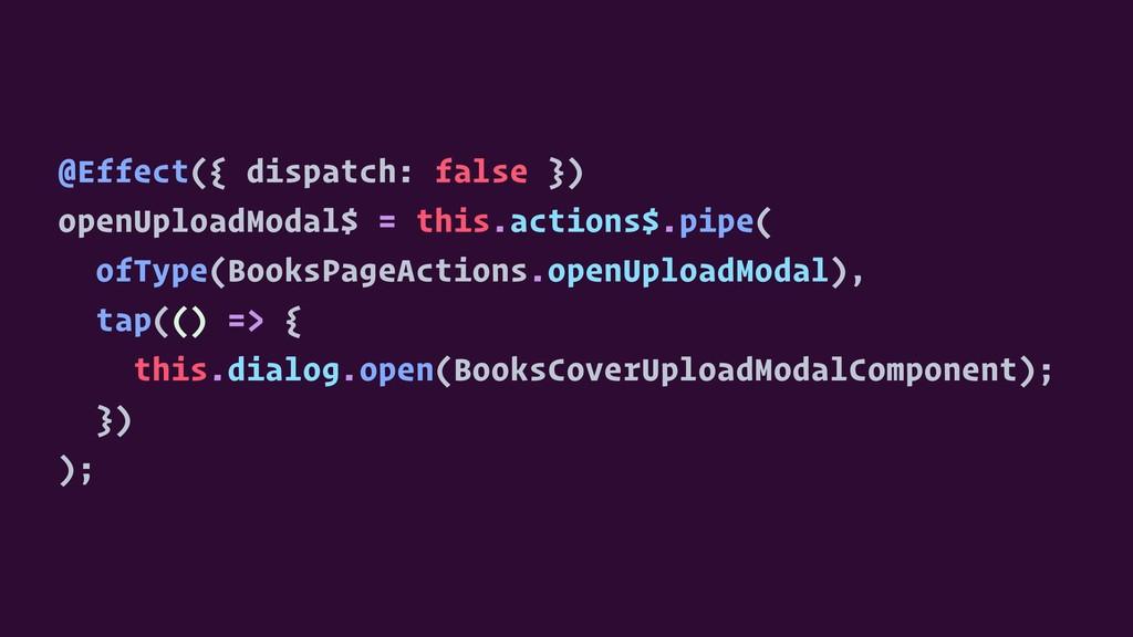 @Effect({ dispatch: false }) openUploadModal$ =...