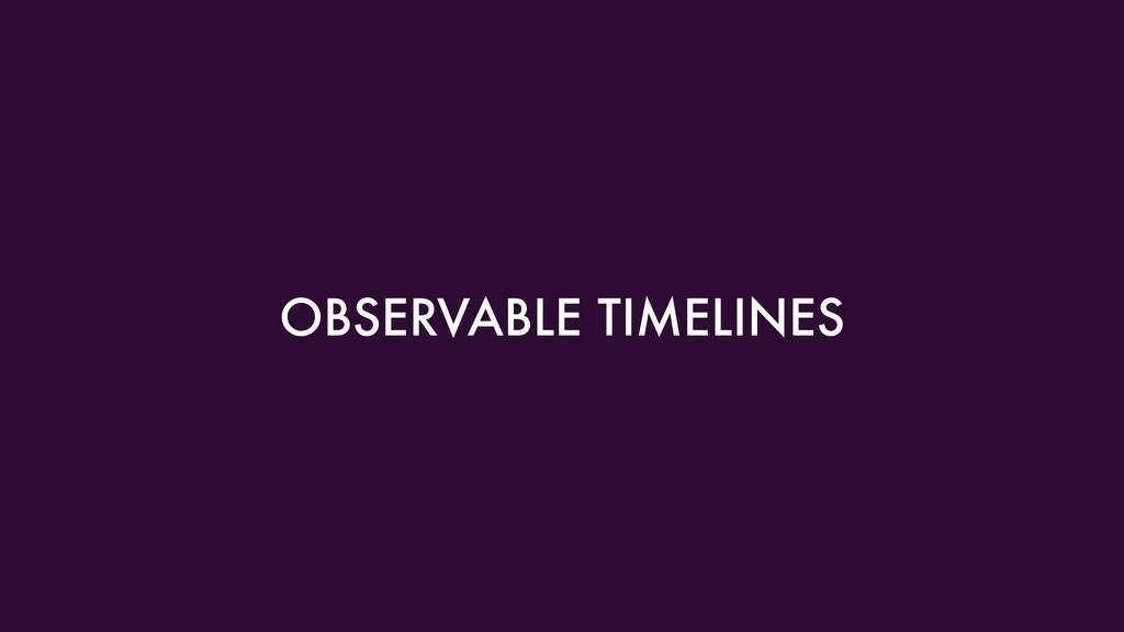OBSERVABLE TIMELINES