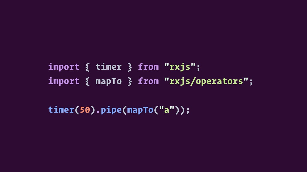 """import { timer } from """"rxjs""""; import { mapTo } ..."""