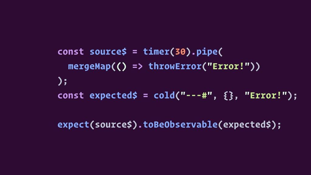 const source$ = timer(30).pipe( mergeMap(() => ...