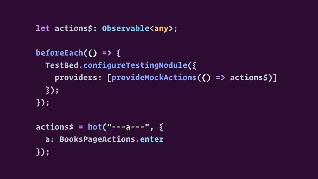 let actions$: Observable<any>; beforeEach(() =>...