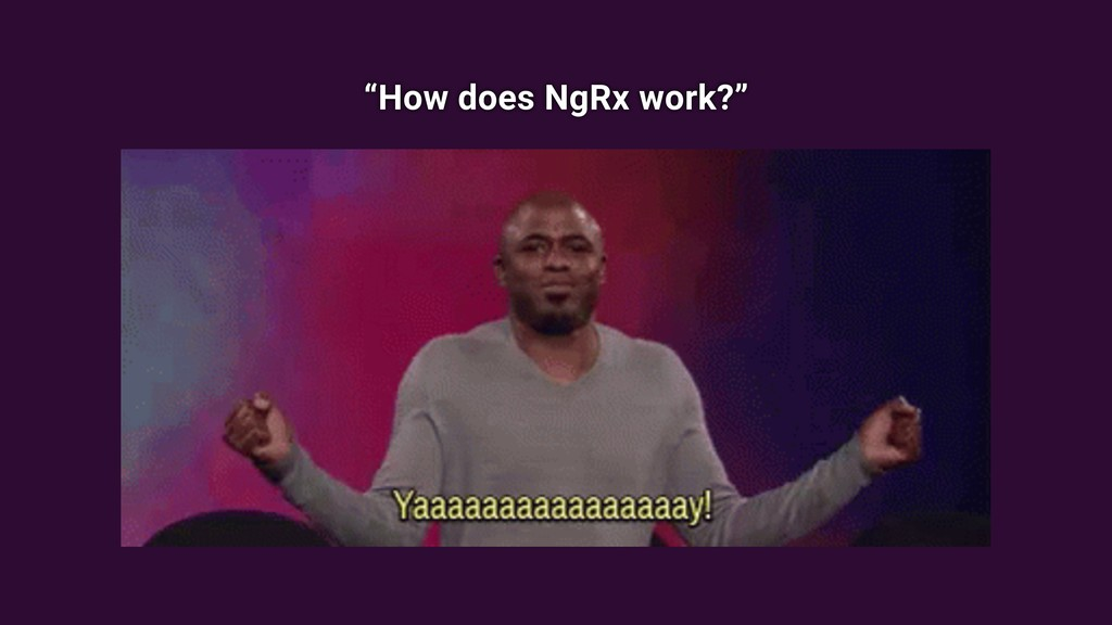 """""""How does NgRx work?"""""""