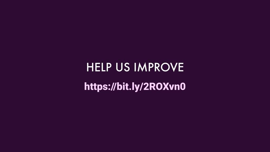 HELP US IMPROVE https://bit.ly/2ROXvn0