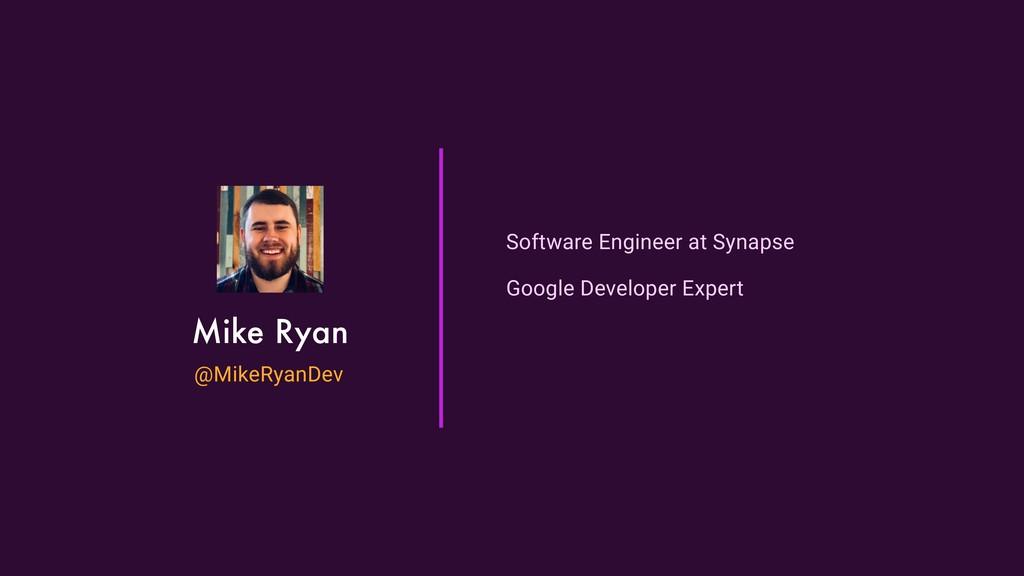 Mike Ryan @MikeRyanDev Software Engineer at Syn...