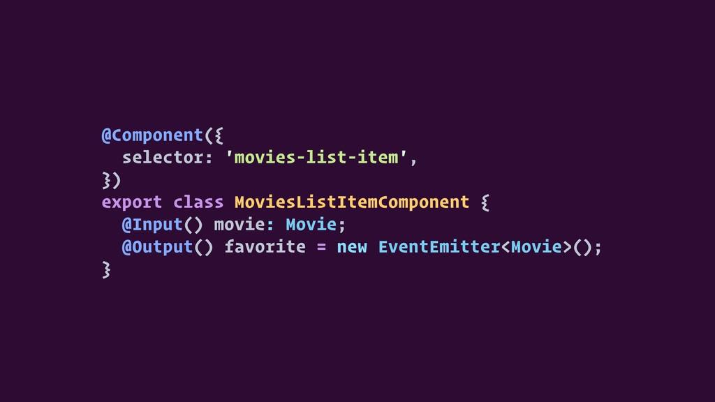 @Component({ selector: 'movies-list-item', }) e...