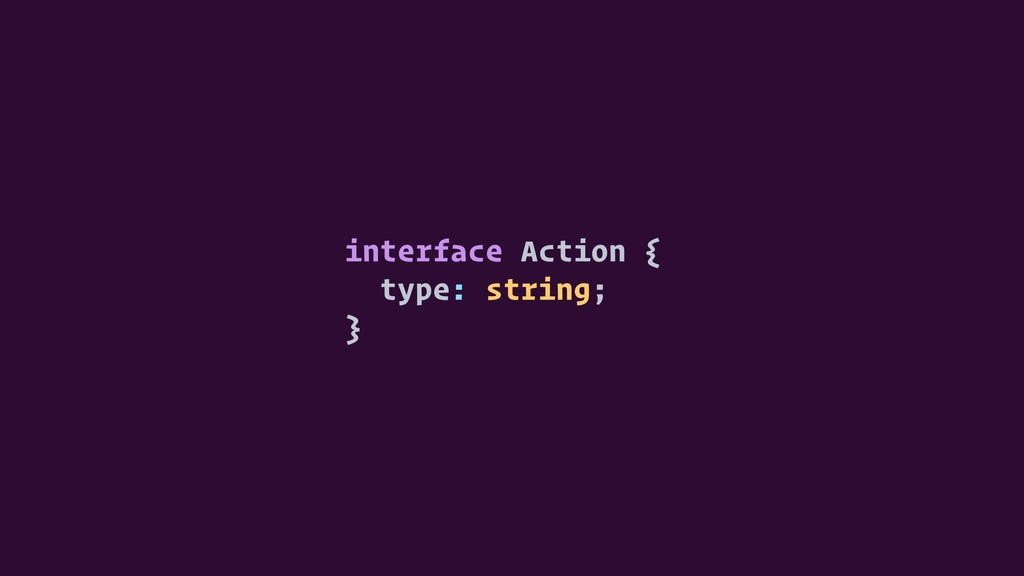 interface Action { type: string; }