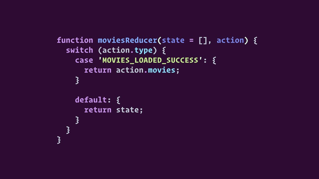 function moviesReducer(state = [], action) { sw...