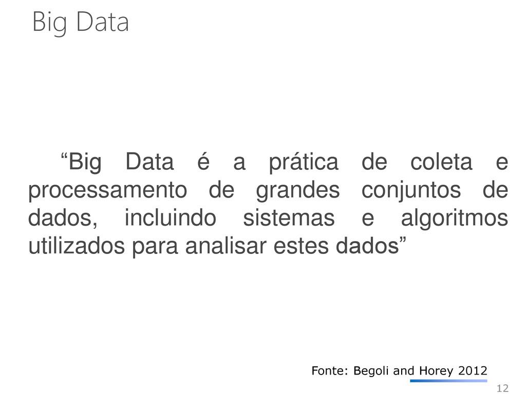 """12 """"Big Data é a prática de coleta e processame..."""