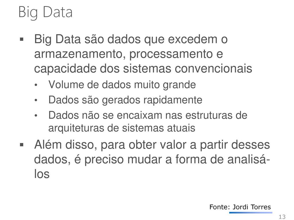 Big Data  Big Data são dados que excedem o arm...